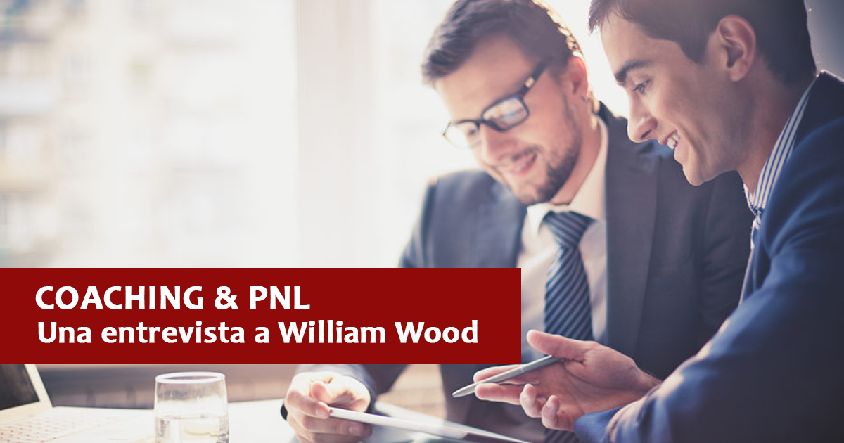 Coaching Y PNL, Una Entrevista A William Wood